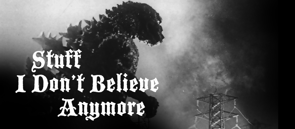 stuff I dont believe anymore godzilla