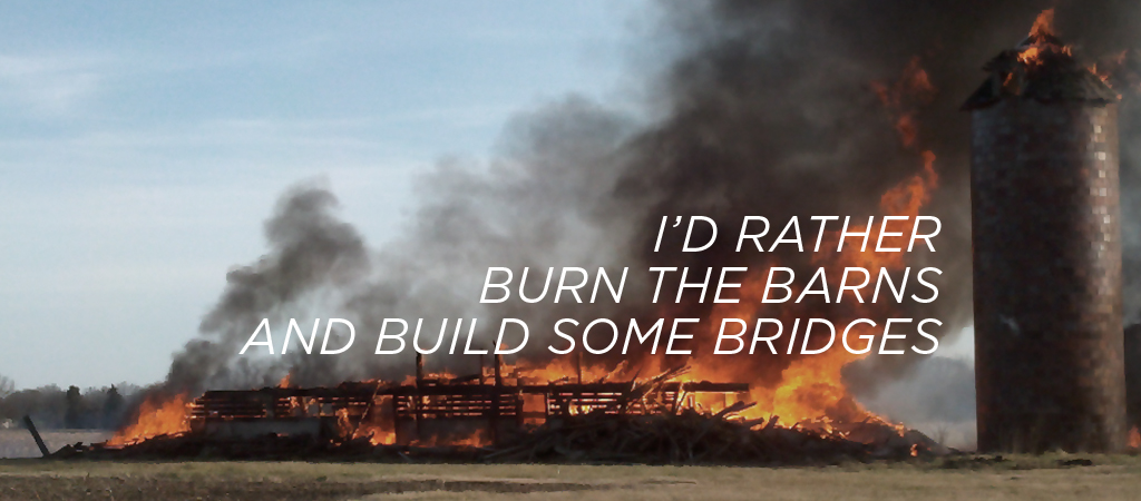 burn barns build bridges