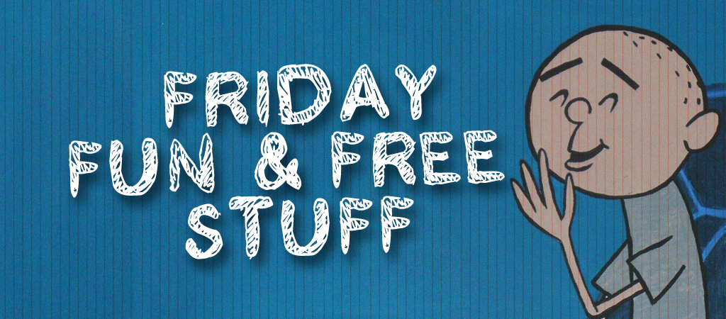 friday fun & free stuff