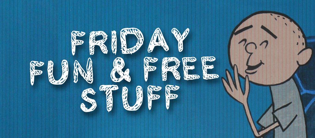 friday fun & free stuff