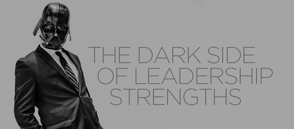 the dark side of leadership strengths