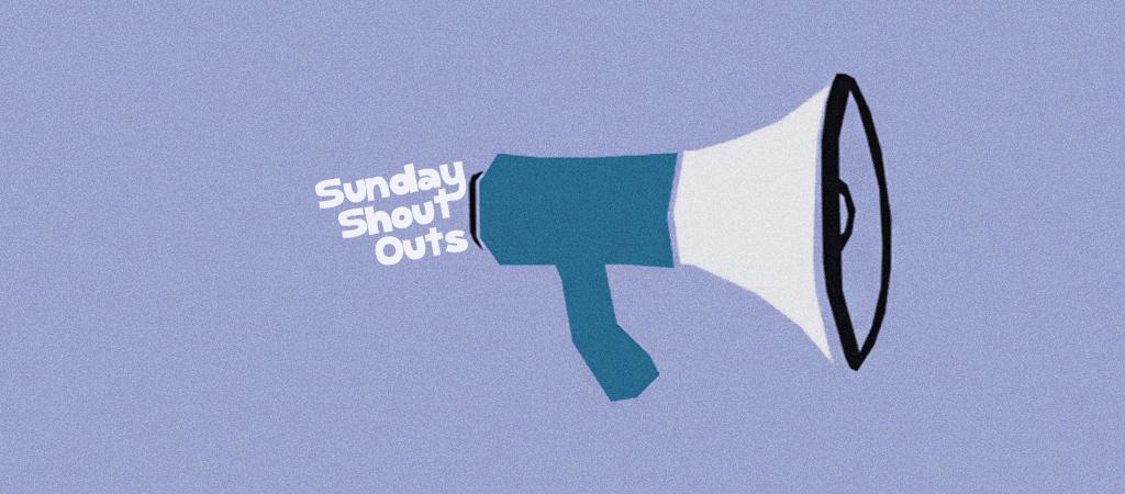SUNDAY SHOUT OUTS A